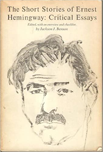 Essays About Health The Short Stories Of Ernest Hemingway Critical Essays By Jackson J Benson  Editor  Jackson J Benson Editor Amazoncom Books Essay Examples For High School Students also My School Essay In English The Short Stories Of Ernest Hemingway Critical Essays By Jackson J  Thesis Statement Examples For Argumentative Essays