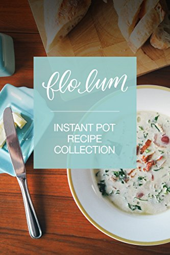 Instant Pot Recipe Collection: Simple and Delicious Pressure Cooker Family Favourites for Beginners and Experienced Cooks. by Flo Lum