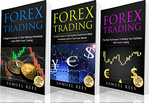 FOREX TRADING: Ultimate Beginner Guide: 3 books in 1: A Beginner Guide + A Crash Course to Get Quickly Started + The Best Techniques to Make Immediate Cash With Forex Trading