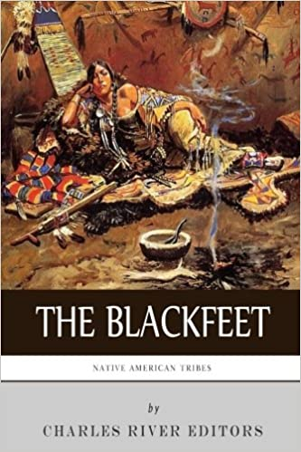 Native American Tribes: The History of the Blackfeet and the