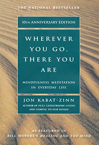 Wherever You Go, There You Are: Mindfulness Meditation In Everyday Life cover