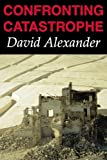 Confronting Catastrophe, David Alexander, 1903544017