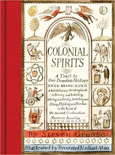 Colonial Spirits: A Toast to Our Drunken History: Steven Grasse