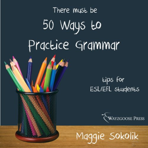 Fifty Ways to Practice Grammar: Tips for ESL/EFL Students