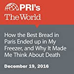 How the Best Bread in Paris Ended Up in My Freezer, and Why It Made Me Think About Death | Bradley Campbell