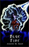 Blue Fire, Jennifer M. Small, 1403353999