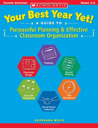 Your Best Year Yet! A Guide to Purposeful Planning & Effective Classroom Organization (Teaching Strategies)