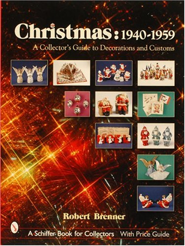 - Christmas,1940-1959: A Collector's Guide to Decorations and Customs (A Schiffer Book for Collectors)