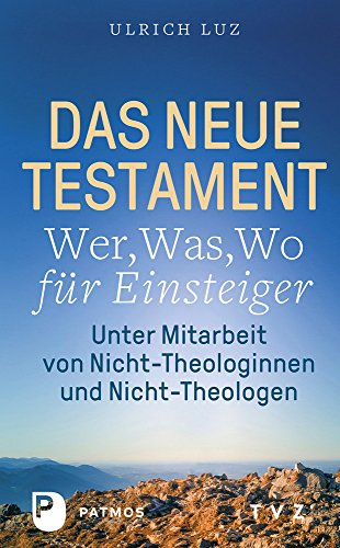 Das Neue Testament - Wer, Was, Wo Fur Einsteiger: Unter Mitarbeit Von Nicht-Theologinnen Und Nicht-Theologen