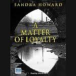 A Matter of Loyalty | Sandra Howard