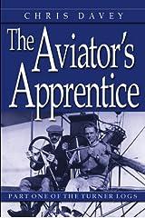 The Aviator's Apprentice: Will Turner's Flight Logs, Part One Paperback
