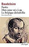 Fusées - Mon coeur mis à nu - La Belgique déshabillée - Amoenitates Belgicae par Charles Baudelaire