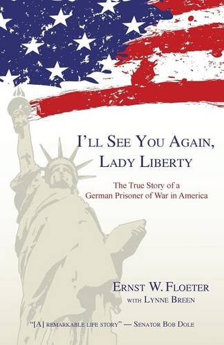 Read Online I'll See You Again, Lady Liberty: The True Story of a German Prisoner of War in America ebook