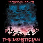 The Mortician   Mordecai Taylor