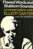 Flawed Words and Stubborn Sounds : A Conversation with Elliott Carter, Edwards, Allen, 0393021599
