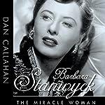 Barbara Stanwyck: The Miracle Woman: Hollywood Legends | Dan Callahan