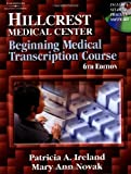img - for Hillcrest Medical Center Beginning Medical Transcription Course - text only, 6TH EDITION book / textbook / text book