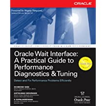 Oracle Wait Interface: A Practical Guide to Performance Diagnostics & Tuning: A Practical Guide to Performance Diagnostics and Tuning (Oracle Press)