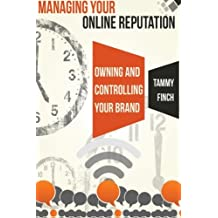 Managing Your Online Reputation: Owning & Controlling your Brand