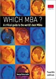 Which MBA?: A Critical Guide to the World's Best MBAs (12th Edition)