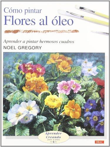 Descargar Libro CÓmo Pintar Flores Al Óleo Noel Gregory