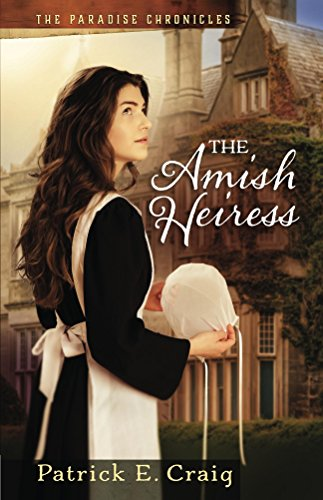The Amish Heiress (The Paradise Chronicles Book 1) by [Craig, Patrick E.]