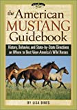 The American Mustang Guidebook: History, Behavior, and State-By-State Directions on Where to Best View America's Wild Horses (Willow Creek Guides)
