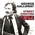 Street Fighting: A Memoir of the 1970s Audiobook by George Galloway Narrated by George Galloway