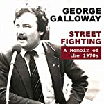 Street Fighting: A Memoir of the 1970s | George Galloway