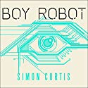 Boy Robot Audiobook by Simon Curtis Narrated by Eric Michael Summerer