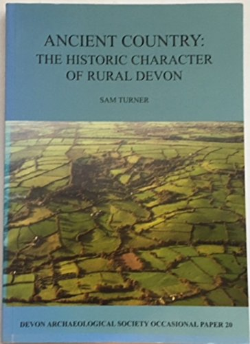 Ancient Country: the Historic Character of Rural Devon (Devon Archaeological Society Occasional Paper) pdf