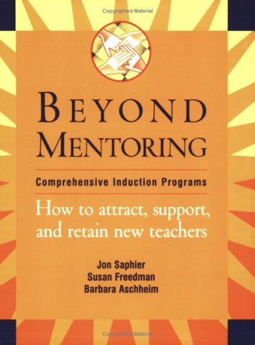 Beyond mentoring: Comprehensive induction programs : how to attract, support and retain new teachers