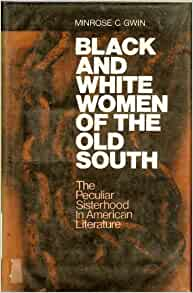 an analysis of black and white women of the old south by minrose gwin Often violent connection between black and white women of the old south, she examines a wide variety of minrose c gwin black and white women of the.