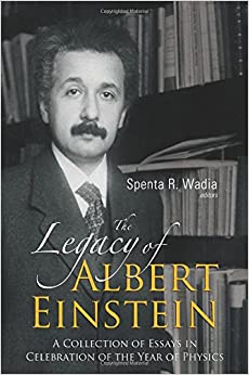 Legacy Of Albert Einstein, The: A Collection Of Essays In Celebration Of The Year Of Physics