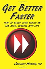 Get Better Faster (color edition): How to Boost Your Skills in the Arts, Sports, and Life Paperback