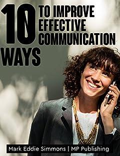 10 Ways to Improve Effective Communication: Including 7 Days Communication Challenge