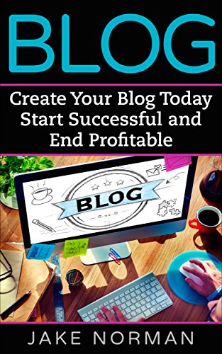 Blog: Create Your Blog Today Start Successful and End Profitable