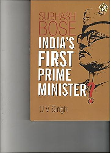 Subhash Bose: India's First Prime Minister?: U  V  Singh