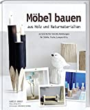 Möbel bauen aus Holz und Naturmaterialien: 20 Schritt-für-Schritt-Anleitungen für Stühle, Lampen & Co.