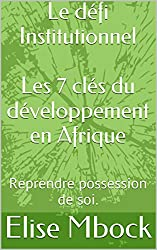 Le défi Institutionnel  Les 7 clés du développement en Afrique: Reprendre possession de soi.