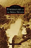 img - for Powerhouses of the Sierra Nevada (CA) (Images of America) book / textbook / text book