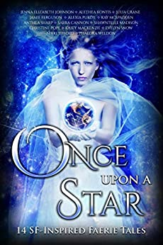 Once Upon A Star: 14 SF-Inspired Faerie Tales (Once Upon Anthologies Book 4) by [Sharp, Anthea, Cannon, Sarra, Kontis, Alethea, Weldon, Phaedra, Pope, Christine, Jefford, Nikki, Mackenzie, Kasey, Madison, Shawntelle, Purdy, Alexia, Johnson, Jenna Elizabeth, Julia Crane, Jamie Ferguson, Evelyn Snow, Kay McSpadden]