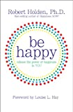 Be Happy!, Robert Holden, 1401921817