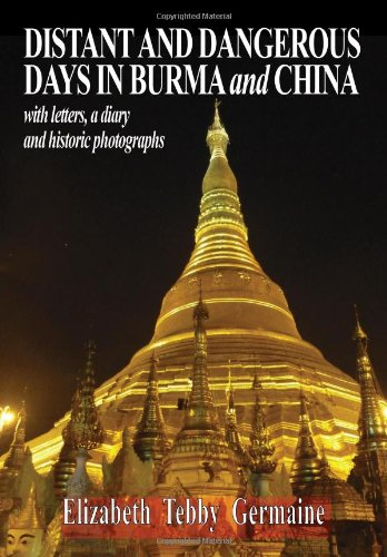 Download Distant and Dangerous Days in Burma and China: With Letters, a Diary and Historic Photographs pdf