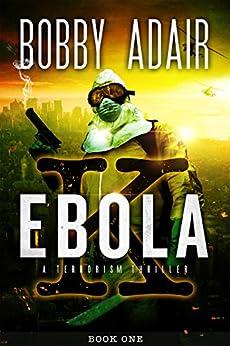 Ebola K: A Terrorism Thriller: book 1 by [Adair, Bobby]