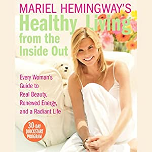 Mariel Hemingway's Healthy Living from the Inside Out Audiobook