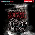 Between the Devil and the Deep Blue Sea Audiobook by April Genevieve Tucholke Narrated by Jorjeana Marie
