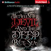 Between the Devil and the Deep Blue Sea   April Genevieve Tucholke