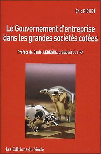 Lire un Le gouvernement d'entreprise dans les grandes sociétés cotées : De la convergence des pratiques à l'émergence de principes de bonne gouvernance pdf, epub