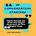 25 Conversation Starters: Open People up with the Right Question at the Right Time Audiobook by Dre Baldwin Narrated by Dre Baldwin